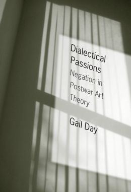 Dialectical Passions: Negation in Postwar Art Theory