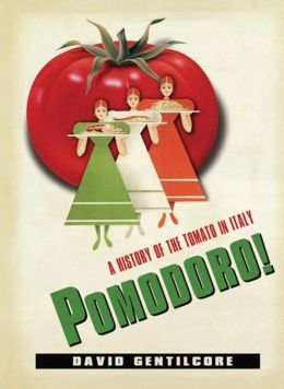 Pomodoro!: A History of the Tomato in Italy