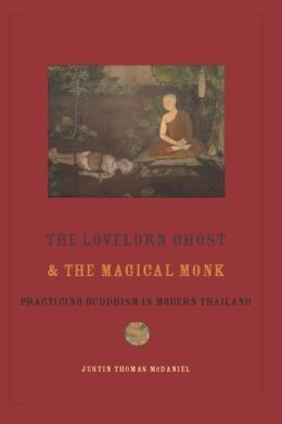 The Lovelorn Ghost and the Magical Monk: Practicing Buddhism in Modern Thailand