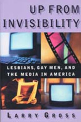 Up from Invisibility: Lesbians, Gay Men, and the Media in America