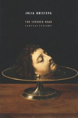The Severed Head: Capital Visions