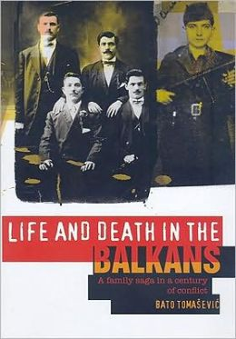 Life and Death in the Balkans: A Family Saga in a Century of Conflict