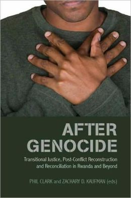 After Genocide: Transitional Justice, Post-Conflict Reconstruction, and Reconciliation in Rwanda and Beyond