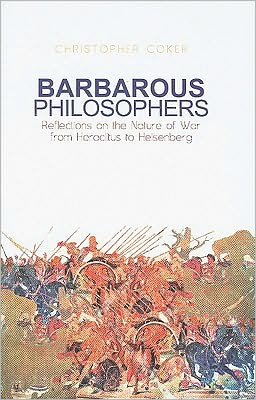 Barbarous Philosophers: Reflections on the Nature of War From Heraclitus to Heisenberg