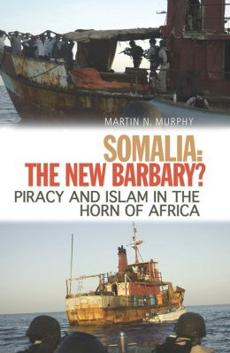 Somalia, the New Barbary?: Piracy and Islam in the Horn of Africa