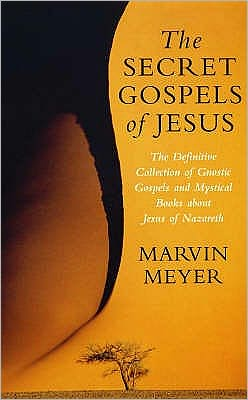 Secret Gospels of Jesus: The Definitive Collection of Gnostic Gospels and Mystical Books about Jesus of Nazareth