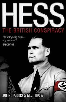 Hess: The British Conspiracy. John Harris and M. J. Trow