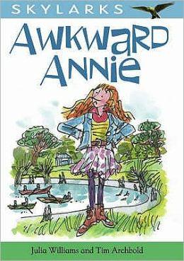 Awkward Annie. by Julia Williams and Tim Archbold
