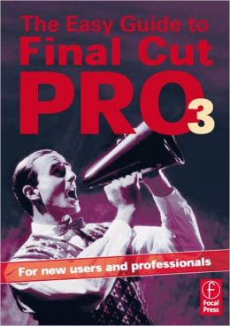 Easy Guide to Final Cut Pro 3: For new users and professionals