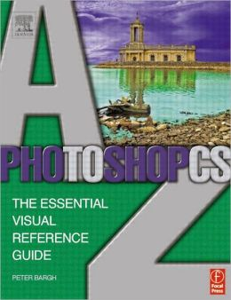 Photoshop CS A-Z: The essential visual reference guide