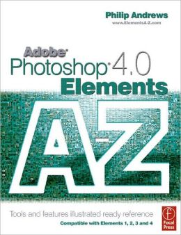 Adobe Photoshop Elements 4.0 A to Z: Tools and features illustrated ready reference
