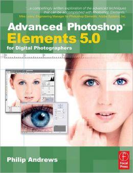 Advanced Photoshop Elements 5.0 for Digital Photographers