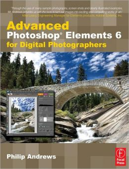 Advanced Photoshop Elements 6 for Digital Photographers
