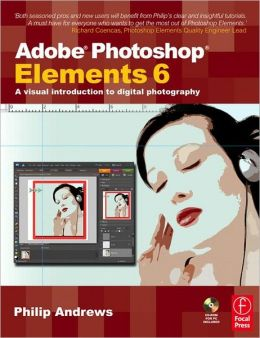 Adobe Photoshop Elements 6: A Visual Introduction to Digital Photography