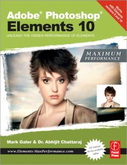 Adobe Photoshop Elements 10: Maximum Performance: Unleash the hidden performance of Elements
