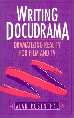 Writing Docudrama: Dramatizing Reality for Film and TV