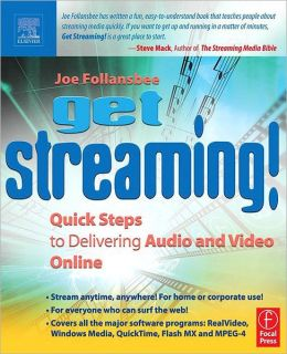 Get Streaming!: Quick Steps to Delivering Audio and Video Online