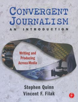 Convergent Journalism an Introduction: Writing and Producing Across Media
