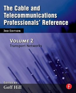The Cable and Telecommunications Professionals' Reference: Transport Networks
