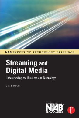 Streaming and Digital Media: Understanding the Business and Technology