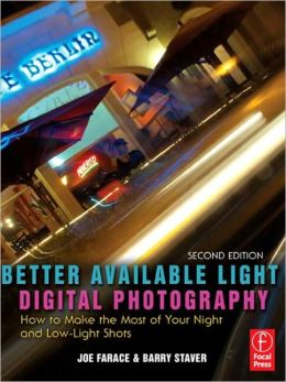 Better Available Light Digital Photography: How to Make the Most of Your Night and Low-Light Shots