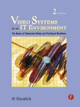 Video Systems in an IT Environment: The Basics of Professional Networked Media and File-based Workflows