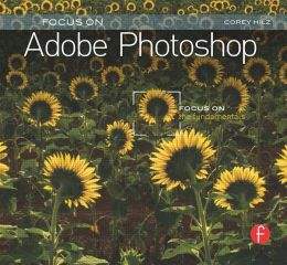 Focus On Adobe Photoshop: Focus on the Fundamentals (Focus On Series)