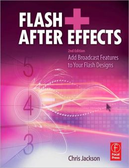 Flash + After Effects: Add Broadcast Features to Your Flash designs
