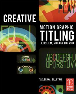 The Movie Before the Movie: Titling with Motion Graphics for Film, Video, and the Web