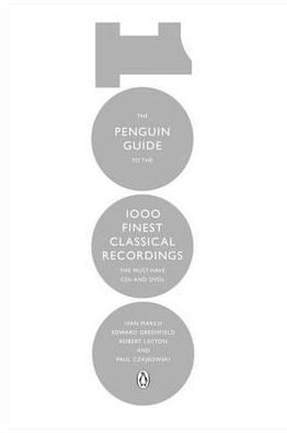 The Penguin Guide to the 1000 Finest Classical Recordings: The Must Have CDs and DVDs. Ivan March ... [Et Al.]