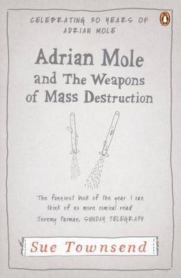 Adrian Mole and the Weapons of Mass Destruction. Sue Townsend