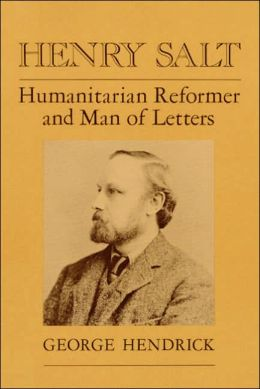 Henry Salt: Humanitarian Reformer And Man Of Letters