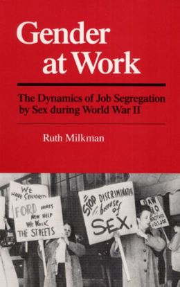 Gender at Work: The Dynamics of Job Segregation by Sex During World War II
