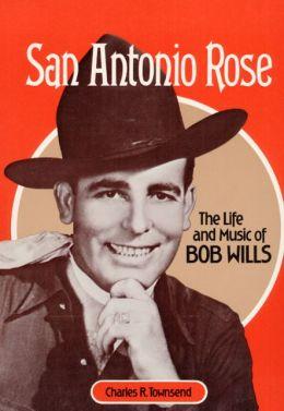 San Antonio Rose: The Life and Music of Bob Wills