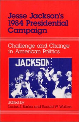 Jesse Jackson's 1984 Presidential Campaign: Challenge and Change in American Politics