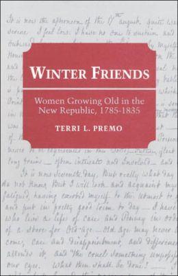 Winter Friends: Women Growing Old In The New Republic, 1785-1835