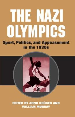 The Nazi Olympics: Sport, Politics, and Appeasement in the 1930's