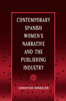 Contemporary Spanish Women's Narrative and the Publishing Industry (Hispanisms Series)