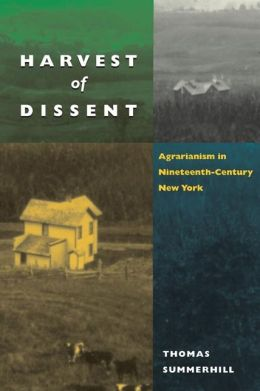 Harvest of Dissent: Agrarianism in Nineteenth-Century New York