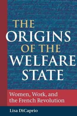 The Origins of the Welfare State: Women, Work, and the French Revolution
