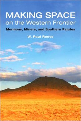 Making Space on the Western Frontier:: Mormons, Miners, and Southern Paiutes