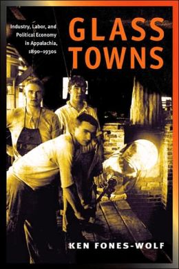 Glass Towns: Industry, Labor, and Political Economy in Appalachia, 1890-1930s