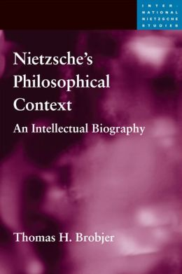 Nietzsche's Philosophical Context: An Intellectual Biography