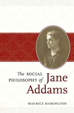 The Social Philosophy of Jane Addams