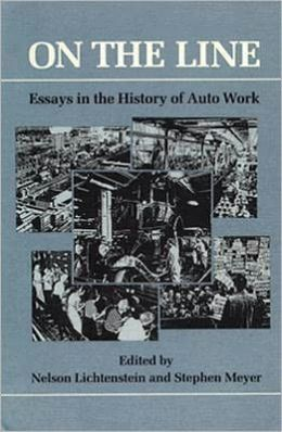 On the Line: Essays in the History of Auto Work
