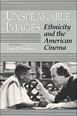 Unspeakable Images: Ethnicity and the American Cinema