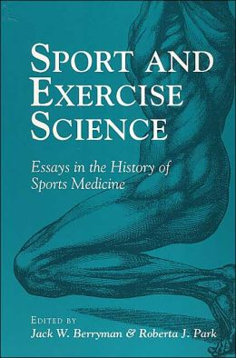 Sport and Exercise Science: Essays in the History of Sports Medicine