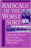 Radicals of the Worst Sort: Laboring Women in Lawrence, Massachusetts, 1860-1912