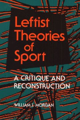 Leftist Theories of Sport: A Critique and Reconstruction