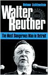 Walter Reuther: The Most Dangerous Man in Detroit